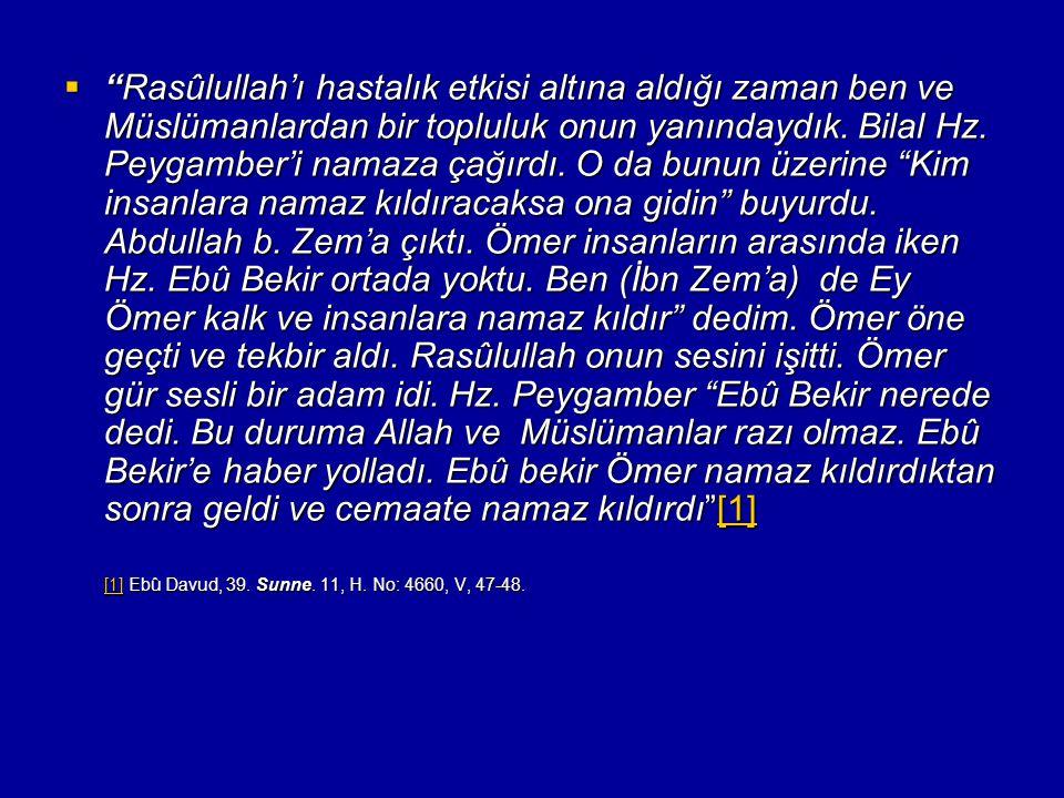 """ """"Rasûlullah'ı hastalık etkisi altına aldığı zaman ben ve Müslümanlardan bir topluluk onun yanındaydık. Bilal Hz. Peygamber'i namaza çağırdı. O da bu"""