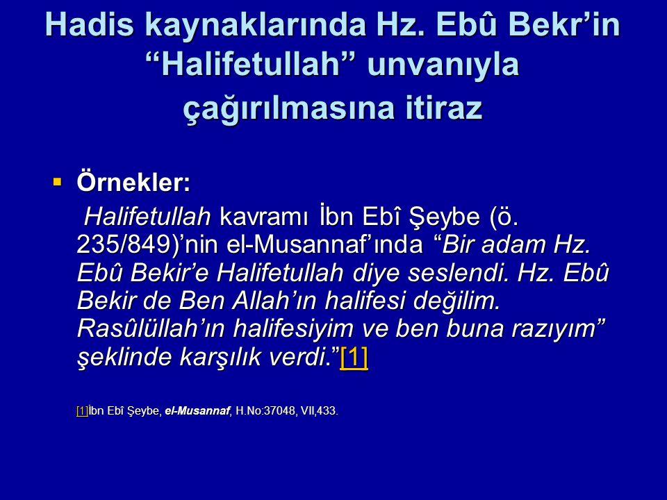 """Hadis kaynaklarında Hz. Ebû Bekr'in """"Halifetullah"""" unvanıyla çağırılmasına itiraz  Örnekler: Halifetullah kavramı İbn Ebî Şeybe (ö. 235/849)'nin el-M"""
