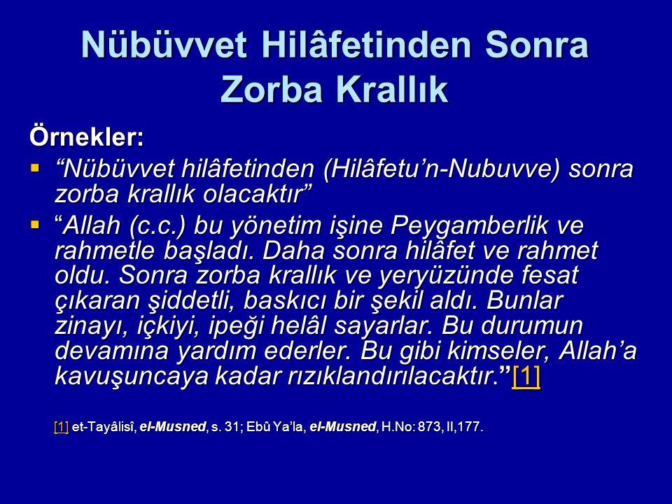 """Nübüvvet Hilâfetinden Sonra Zorba Krallık Örnekler:  """"Nübüvvet hilâfetinden (Hilâfetu'n-Nubuvve) sonra zorba krallık olacaktır""""  """"Allah (c.c.) bu yö"""