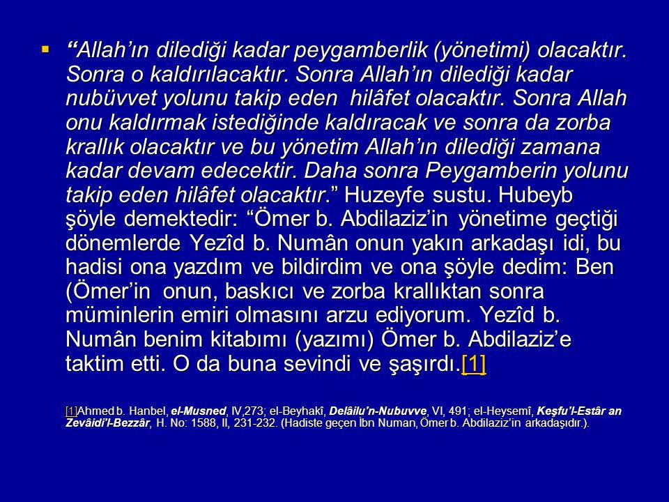 """ """"Allah'ın dilediği kadar peygamberlik (yönetimi) olacaktır. Sonra o kaldırılacaktır. Sonra Allah'ın dilediği kadar nubüvvet yolunu takip eden hilâfe"""