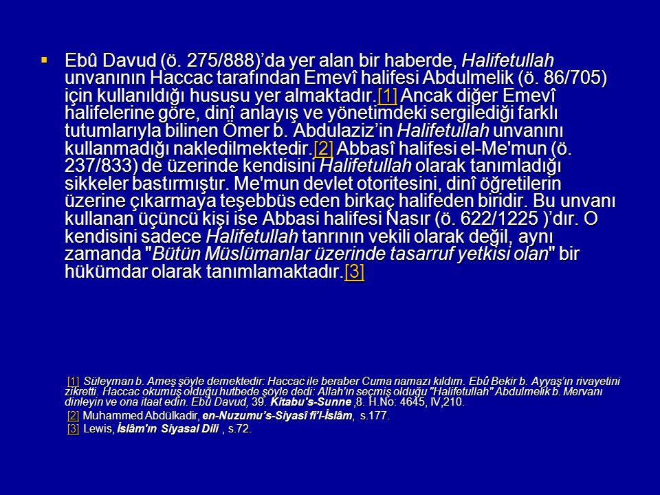  Ebû Davud (ö. 275/888)'da yer alan bir haberde, Halifetullah unvanının Haccac tarafından Emevî halifesi Abdulmelik (ö. 86/705) için kullanıldığı hus
