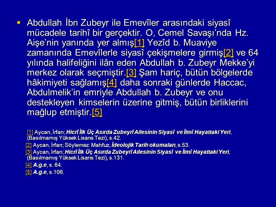  Abdullah İbn Zubeyr ile Emevîler arasındaki siyasî mücadele tarihî bir gerçektir. O, Cemel Savaşı'nda Hz. Aişe'nin yanında yer almış[1] Yezîd b. Mua