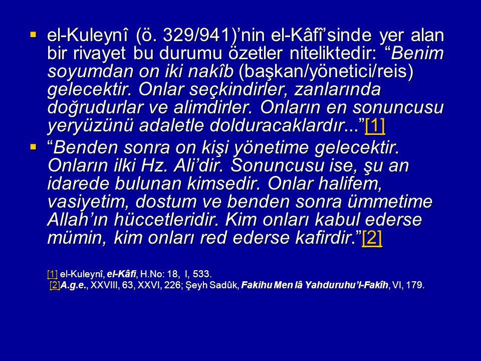 """ el-Kuleynî (ö. 329/941)'nin el-Kâfî'sinde yer alan bir rivayet bu durumu özetler niteliktedir: """"Benim soyumdan on iki nakîb (başkan/yönetici/reis) g"""