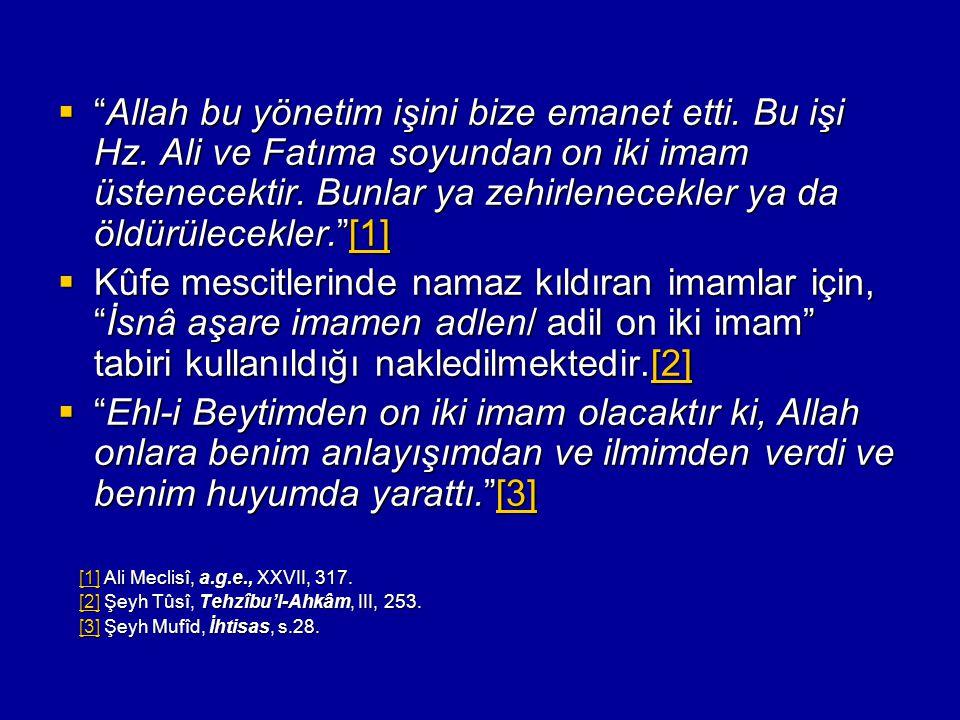 """ """"Allah bu yönetim işini bize emanet etti. Bu işi Hz. Ali ve Fatıma soyundan on iki imam üstenecektir. Bunlar ya zehirlenecekler ya da öldürülecekler"""