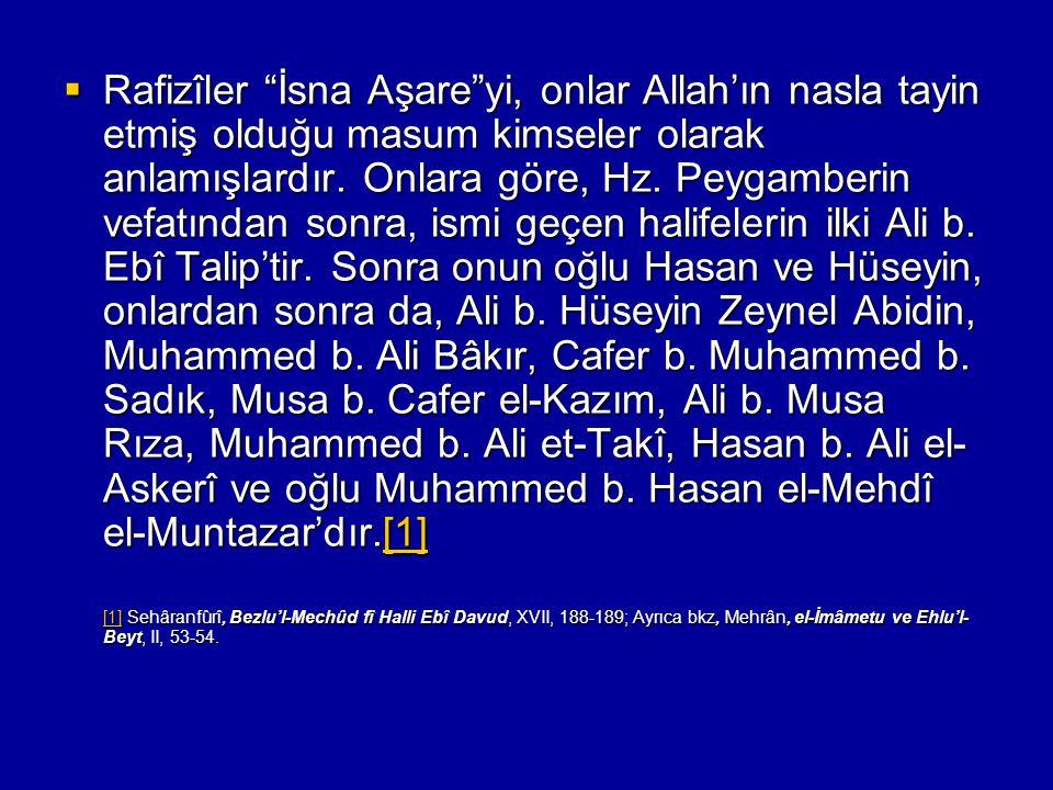 """ Rafizîler """"İsna Aşare""""yi, onlar Allah'ın nasla tayin etmiş olduğu masum kimseler olarak anlamışlardır. Onlara göre, Hz. Peygamberin vefatından sonra"""