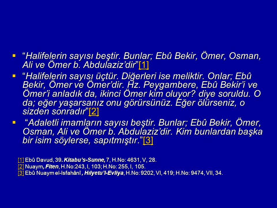 """ """"Halifelerin sayısı beştir. Bunlar; Ebû Bekir, Ömer, Osman, Ali ve Ömer b. Abdulaziz'dir""""[1] [1]  """"Halifelerin sayısı üçtür. Diğerleri ise meliktir"""