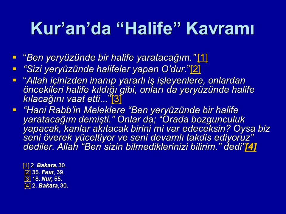 """Kur'an'da """"Halife"""" Kavramı  """"Ben yeryüzünde bir halife yaratacağım."""" [1] [1]  """"Sizi yeryüzünde halifeler yapan O'dur.""""[2] [2]  """"Allah içinizden ina"""
