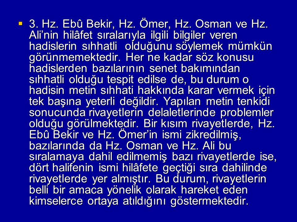  3. Hz. Ebû Bekir, Hz. Ömer, Hz. Osman ve Hz. Ali'nin hilâfet sıralarıyla ilgili bilgiler veren hadislerin sıhhatli olduğunu söylemek mümkün görünmem