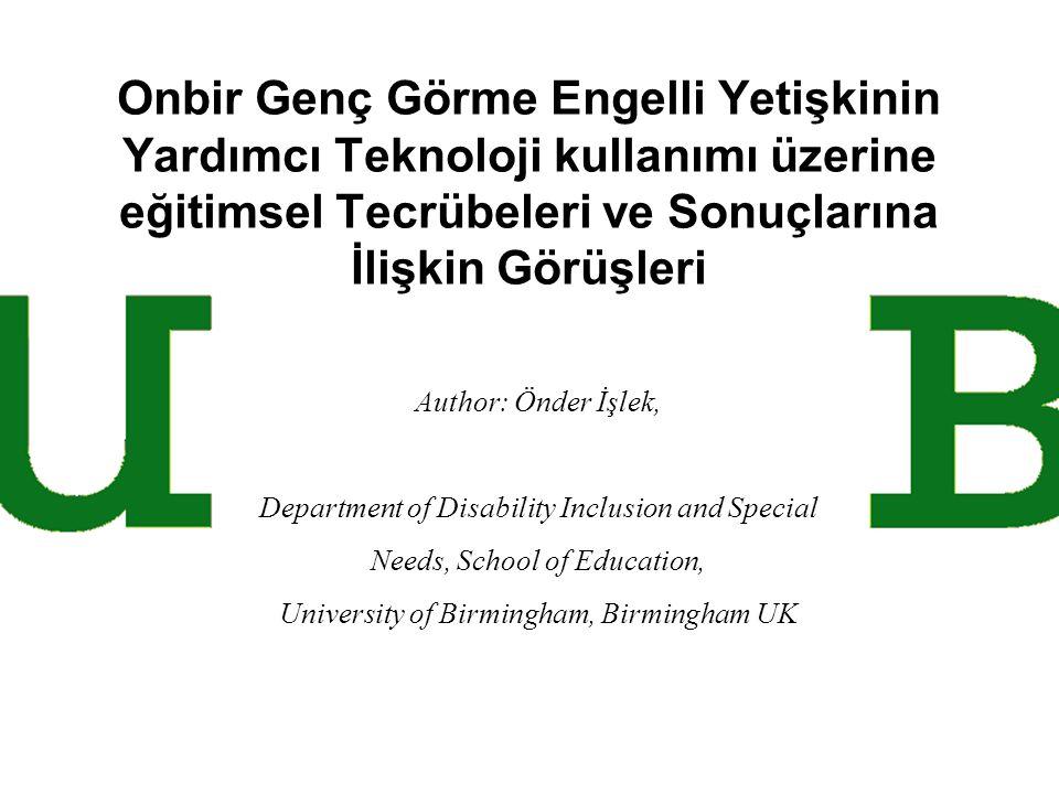 Onbir Genç Görme Engelli Yetişkinin Yardımcı Teknoloji kullanımı üzerine eğitimsel Tecrübeleri ve Sonuçlarına İlişkin Görüşleri Author: Önder İşlek, D