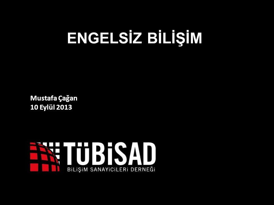 1 Mustafa Çağan 10 Eylül 2013 ENGELSİZ BİLİŞİM