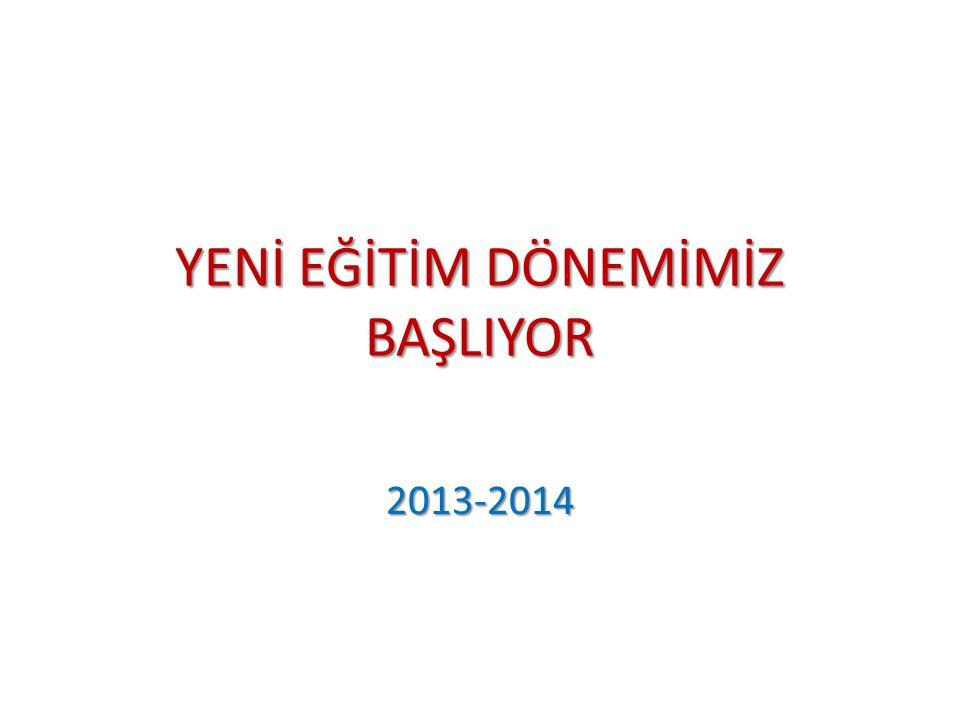 YENİ EĞİTİM DÖNEMİMİZ BAŞLIYOR 2013-2014