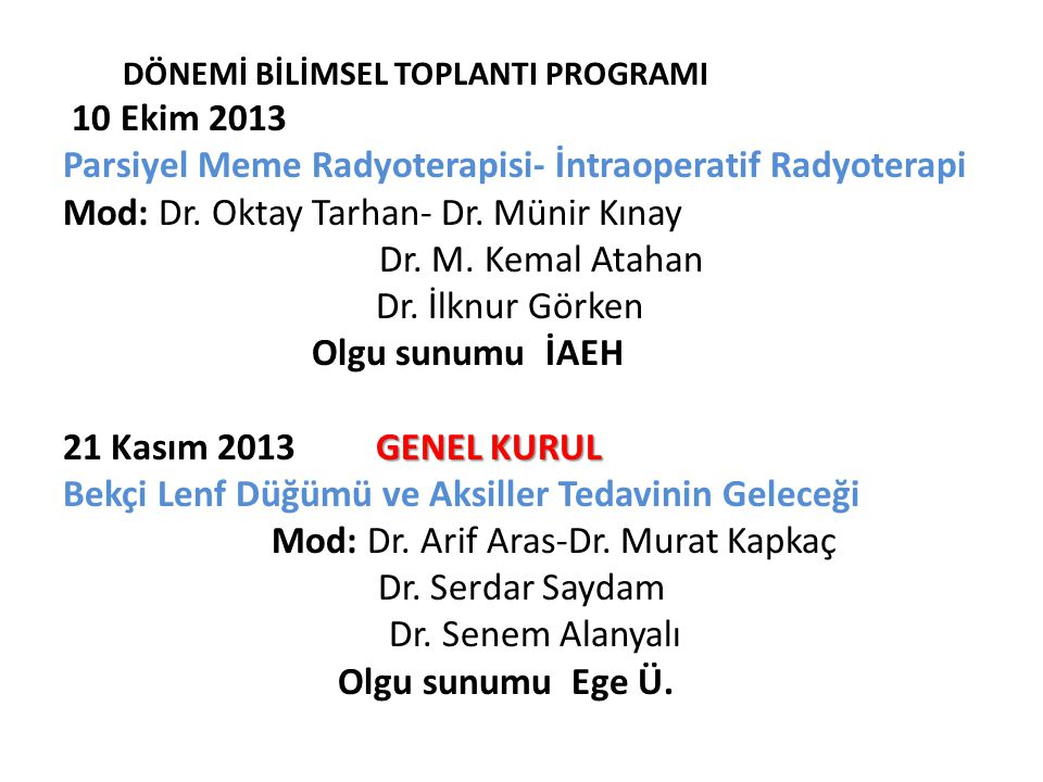 DÖNEMİ BİLİMSEL TOPLANTI PROGRAMI 10 Ekim 2013 Parsiyel Meme Radyoterapisi- İntraoperatif Radyoterapi Mod: Dr. Oktay Tarhan- Dr. Münir Kınay Dr. M. Ke