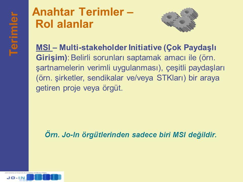 Anahtar Terimler – Rol alanlar Örn. Jo-In örgütlerinden sadece biri MSI değildir. MSI – Multi-stakeholder Initiative (Çok Paydaşlı Girişim): Belirli s