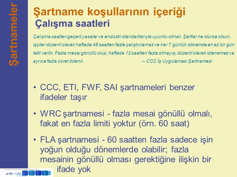 CCC, ETI, FWF, SAI şartnameleri benzer ifadeler taşır WRC şartnamesi - fazla mesai gönüllü olmalı, fakat en fazla limiti yoktur (örn. 60 saat) FLA şar