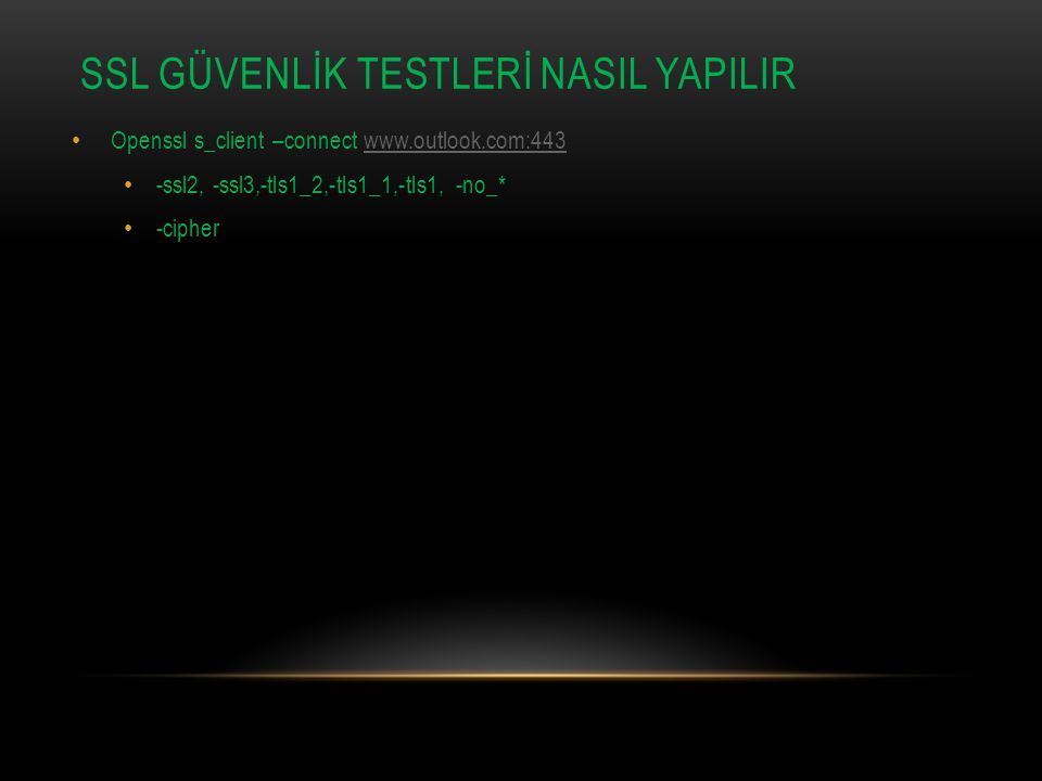 SSL GÜVENLİK TESTLERİ NASIL YAPILIR Openssl s_client –connect www.outlook.com:443www.outlook.com:443 -ssl2, -ssl3,-tls1_2,-tls1_1,-tls1, -no_* -cipher