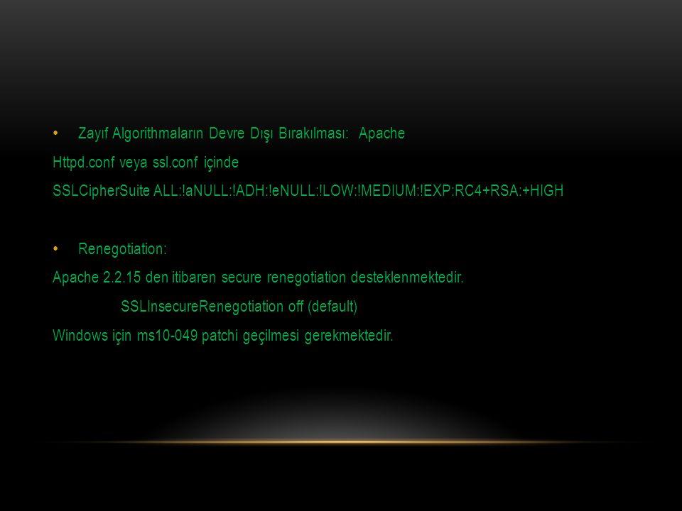 Zayıf Algorithmaların Devre Dışı Bırakılması: Apache Httpd.conf veya ssl.conf içinde SSLCipherSuite ALL:!aNULL:!ADH:!eNULL:!LOW:!MEDIUM:!EXP:RC4+RSA:+HIGH Renegotiation: Apache 2.2.15 den itibaren secure renegotiation desteklenmektedir.