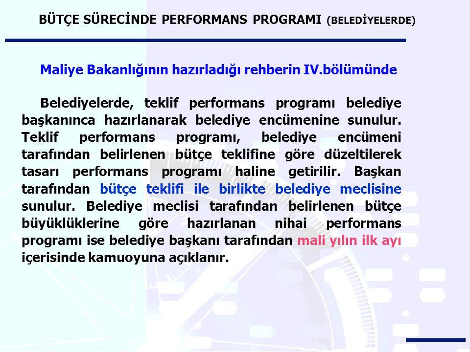 BÜTÇE SÜRECİNDE PERFORMANS PROGRAMI (BELEDİYELERDE) Maliye Bakanlığının hazırladığı rehberin IV.bölümünde Belediyelerde, teklif performans programı be