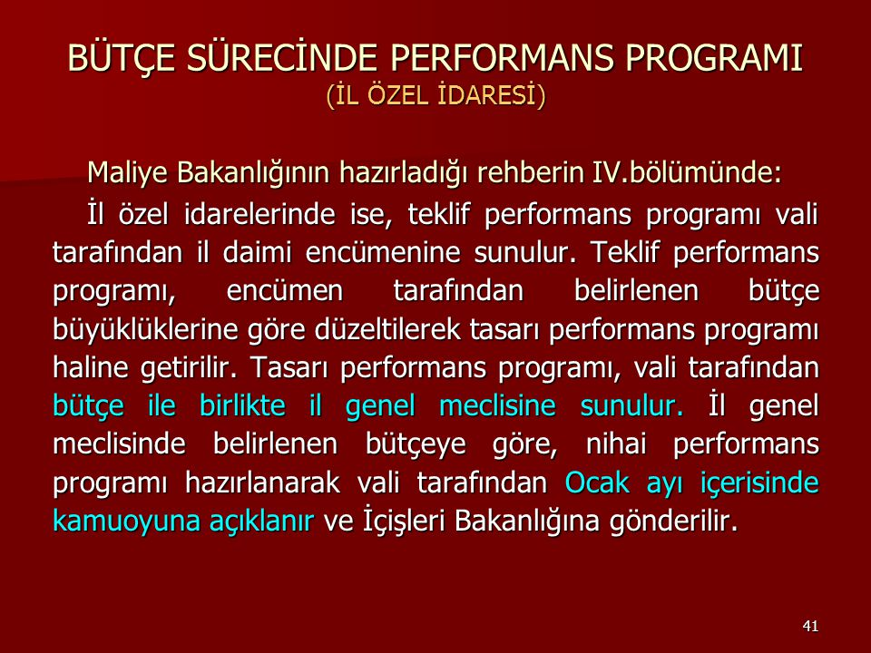 41 BÜTÇE SÜRECİNDE PERFORMANS PROGRAMI (İL ÖZEL İDARESİ) Maliye Bakanlığının hazırladığı rehberin IV.bölümünde: İl özel idarelerinde ise, teklif perfo