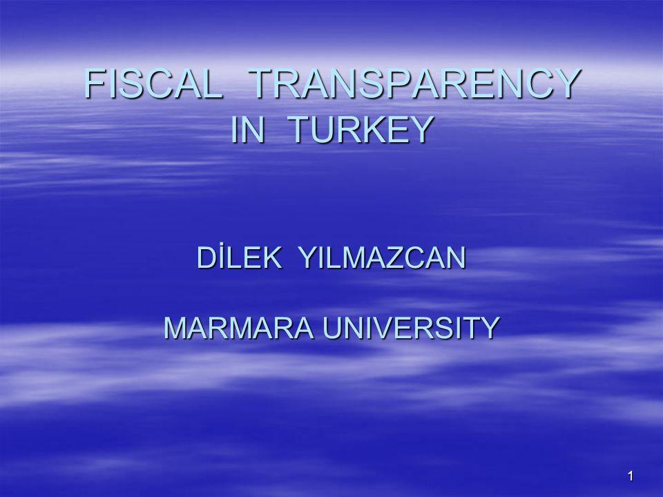 1 FISCAL TRANSPARENCY IN TURKEY DİLEK YILMAZCAN MARMARA UNIVERSITY