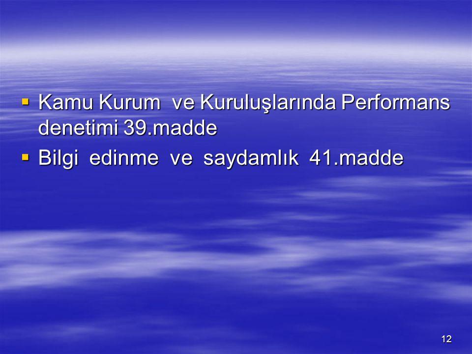12  Kamu Kurum ve Kuruluşlarında Performans denetimi 39.madde  Bilgi edinme ve saydamlık 41.madde