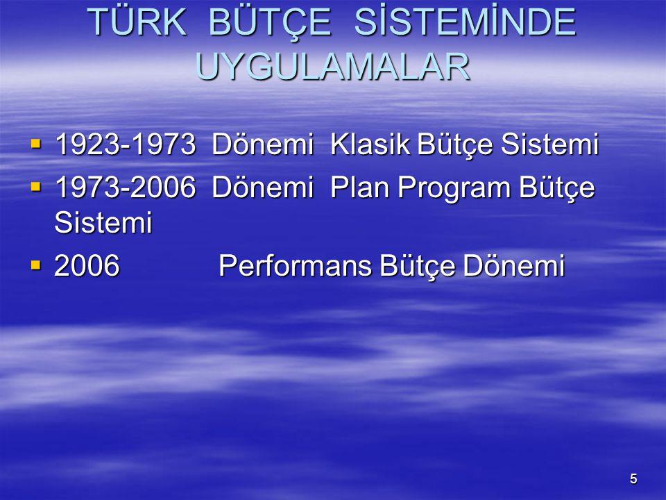 5 TÜRK BÜTÇE SİSTEMİNDE UYGULAMALAR  1923-1973 Dönemi Klasik Bütçe Sistemi  1973-2006 Dönemi Plan Program Bütçe Sistemi  2006 Performans Bütçe Döne