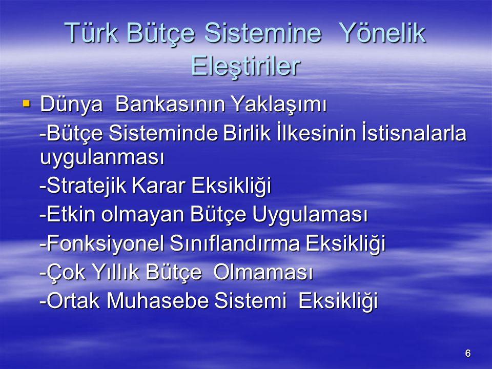 6 Türk Bütçe Sistemine Yönelik Eleştiriler  Dünya Bankasının Yaklaşımı -Bütçe Sisteminde Birlik İlkesinin İstisnalarla uygulanması -Bütçe Sisteminde