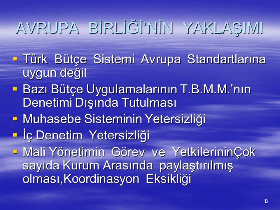 8 AVRUPA BİRLİĞİ'NİN YAKLAŞIMI  Türk Bütçe Sistemi Avrupa Standartlarına uygun değil  Bazı Bütçe Uygulamalarının T.B.M.M.'nın Denetimi Dışında Tutul
