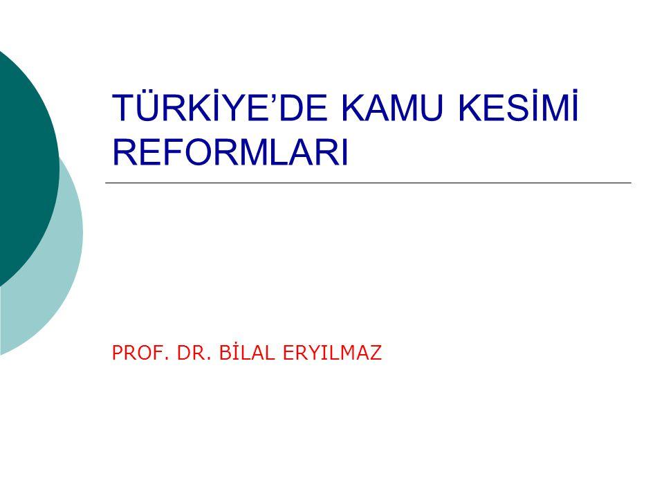 TÜRKİYE'DE KAMU KESİMİ REFORMLARI PROF. DR. BİLAL ERYILMAZ