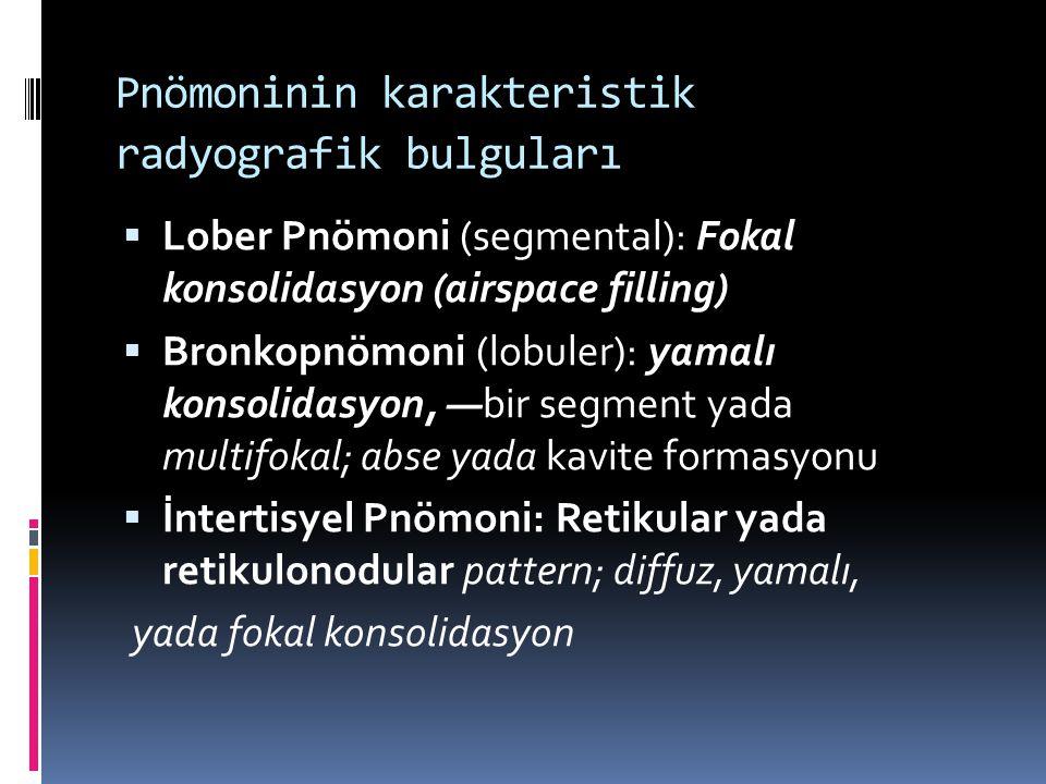 Pnömoninin karakteristik radyografik bulguları  Lober Pnömoni (segmental): Fokal konsolidasyon (airspace filling)  Bronkopnömoni (lobuler): yamalı k