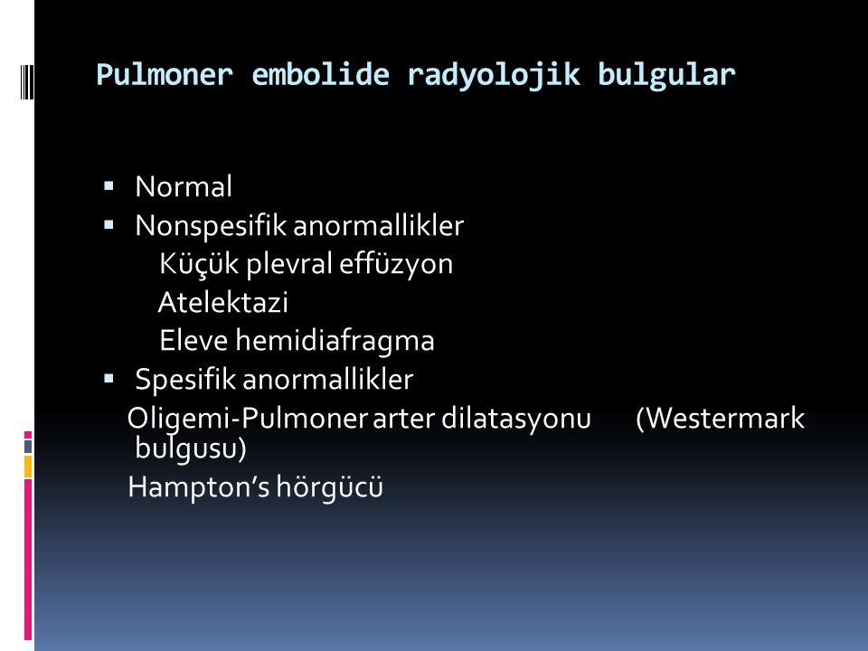 Pulmoner embolide radyolojik bulgular  Normal  Nonspesifik anormallikler Küçük plevral effüzyon Atelektazi Eleve hemidiafragma  Spesifik anormallik