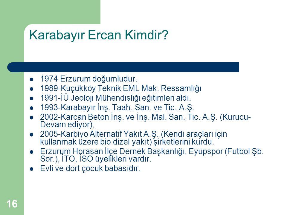 16 Karabayır Ercan Kimdir. 1974 Erzurum doğumludur.
