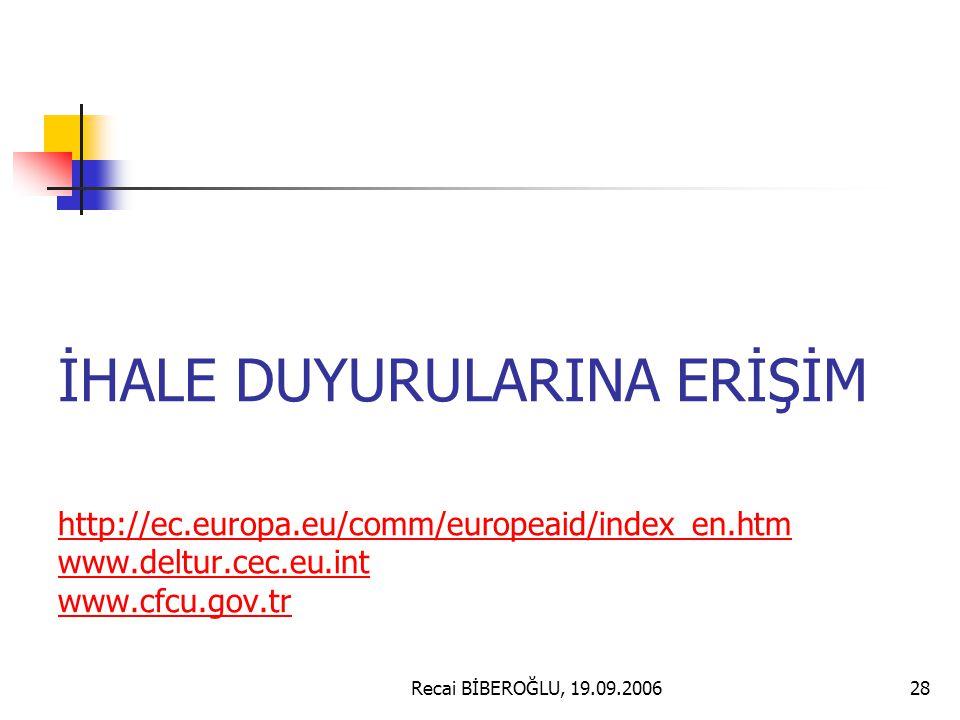 Recai BİBEROĞLU, 19.09.200628 İHALE DUYURULARINA ERİŞİM http://ec.europa.eu/comm/europeaid/index_en.htm www.deltur.cec.eu.int www.cfcu.gov.tr http://ec.europa.eu/comm/europeaid/index_en.htm www.deltur.cec.eu.int www.cfcu.gov.tr