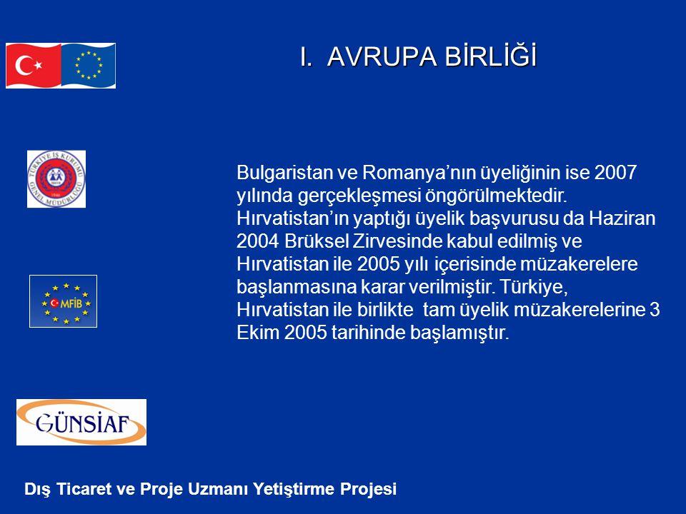 Dış Ticaret ve Proje Uzmanı Yetiştirme Projesi I. AVRUPA BİRLİĞİ Bulgaristan ve Romanya'nın üyeliğinin ise 2007 yılında gerçekleşmesi öngörülmektedir.