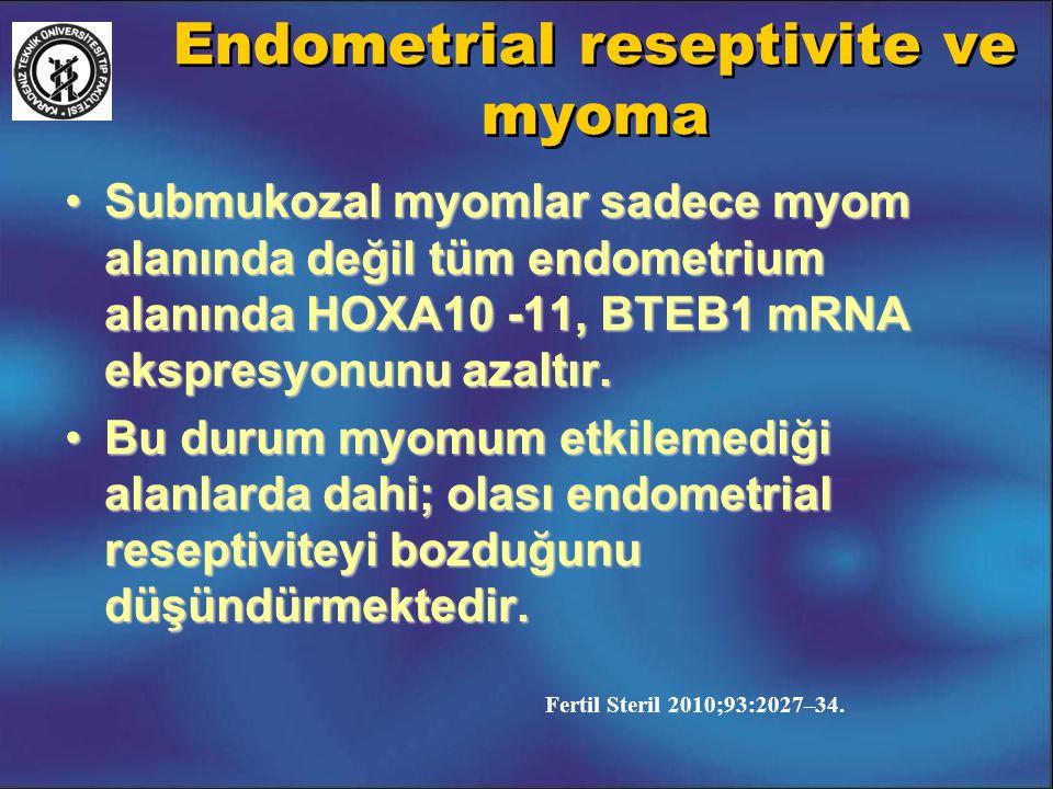 Endometrial reseptivite ve myoma Submukozal myomlar sadece myom alanında değil tüm endometrium alanında HOXA10 -11, BTEB1 mRNA ekspresyonunu azaltır.S