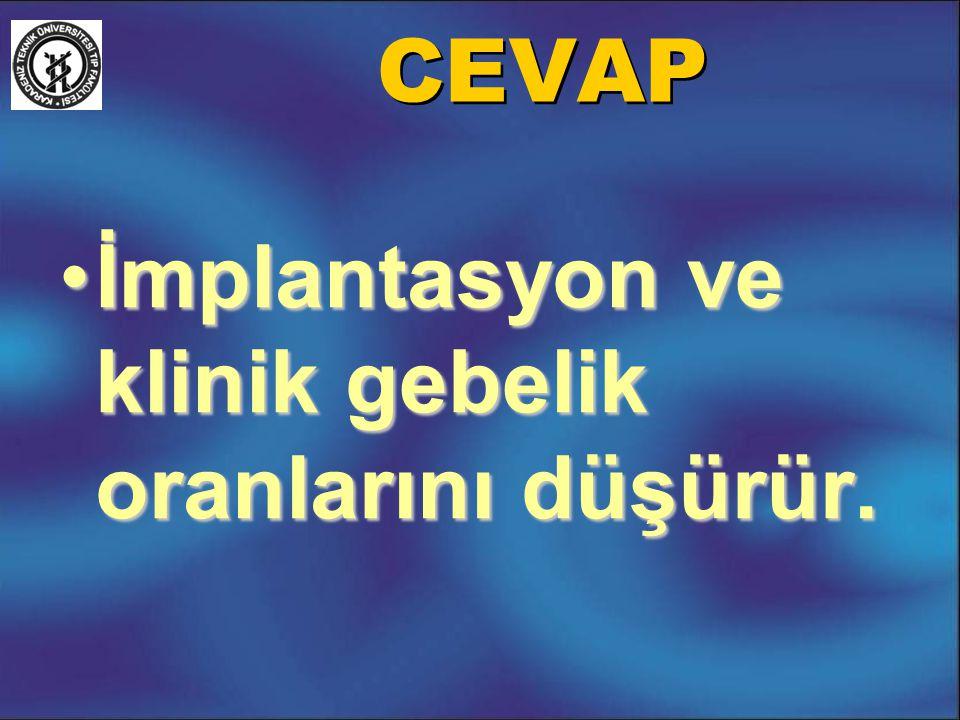 CEVAP İmplantasyon ve klinik gebelik oranlarını düşürür.İmplantasyon ve klinik gebelik oranlarını düşürür.