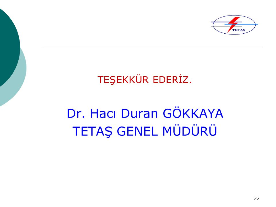 22 TEŞEKKÜR EDERİZ. Dr. Hacı Duran GÖKKAYA TETAŞ GENEL MÜDÜRÜ