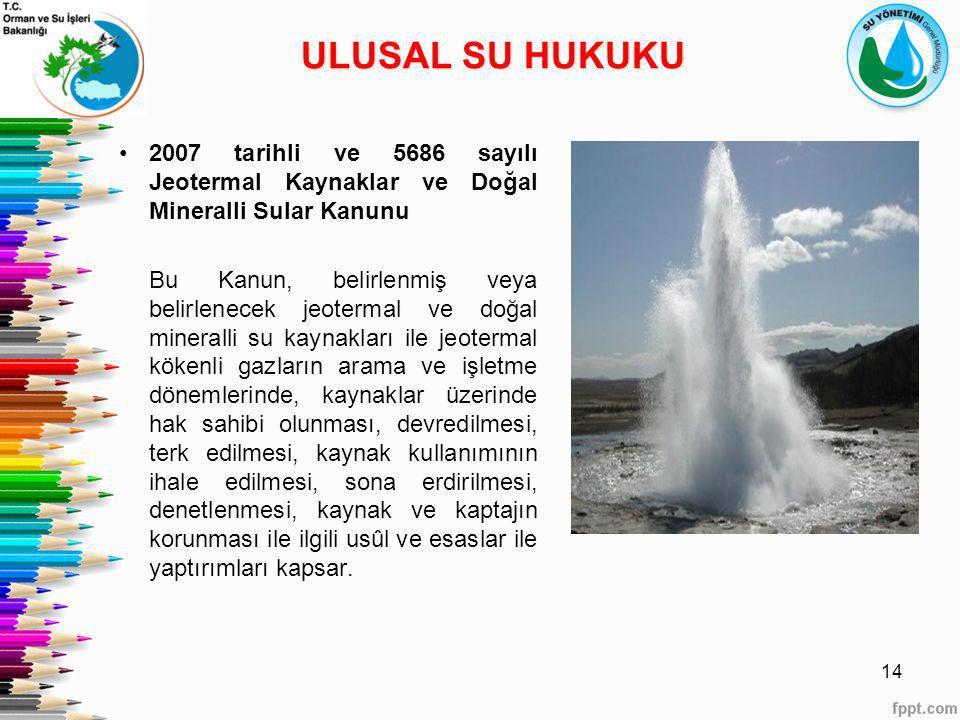 2007 tarihli ve 5686 sayılı Jeotermal Kaynaklar ve Doğal Mineralli Sular Kanunu Bu Kanun, belirlenmiş veya belirlenecek jeotermal ve doğal mineralli s