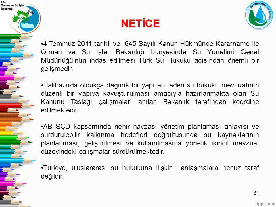 31 NETİCE 4 Temmuz 2011 tarihli ve 645 Sayılı Kanun Hükmünde Kararname ile Orman ve Su İşler Bakanlığı bünyesinde Su Yönetimi Genel Müdürlüğü'nün ihda