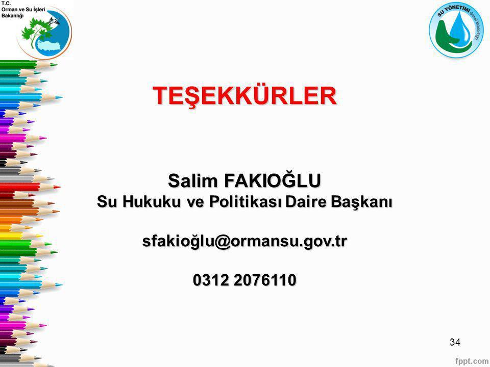 34 TEŞEKKÜRLER Salim FAKIOĞLU Su Hukuku ve Politikası Daire Başkanı sfakioğlu@ormansu.gov.tr 0312 2076110
