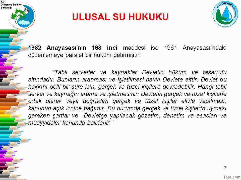 """ULUSAL SU HUKUKU 1982 Anayasası'nın 168 inci maddesi ise 1961 Anayasası'ndaki düzenlemeye paralel bir hüküm getirmiştir: """"Tabii servetler ve kaynaklar"""
