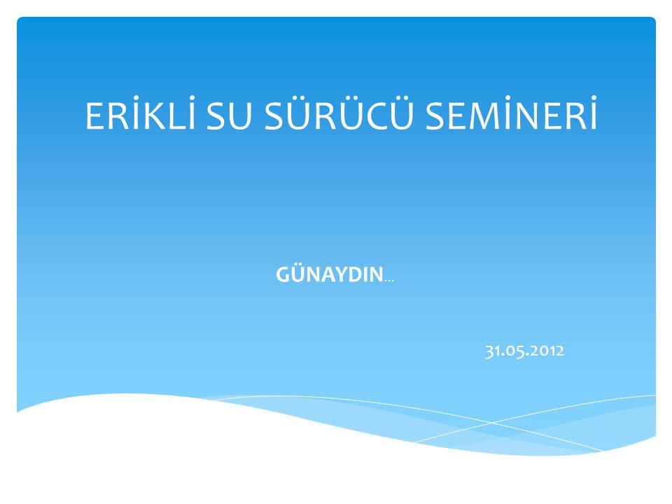 ERİKLİ SU SÜRÜCÜ SEMİNERİ GÜNAYDIN … 31.05.2012