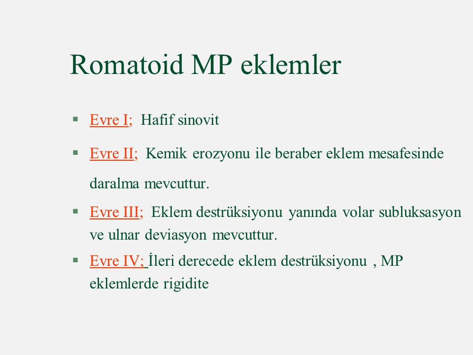 Romatoid MP eklemler §Evre I; Hafif sinovit §Evre II; Kemik erozyonu ile beraber eklem mesafesinde daralma mevcuttur. §Evre III; Eklem destrüksiyonu y