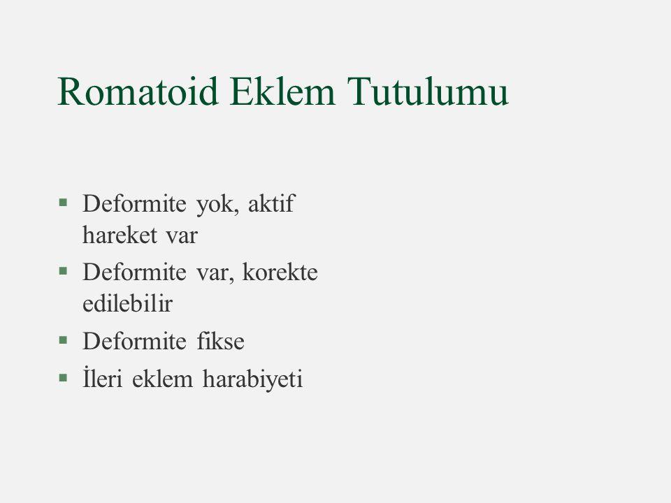 Romatoid Eklem Tutulumu §Deformite yok, aktif hareket var §Deformite var, korekte edilebilir §Deformite fikse §İleri eklem harabiyeti