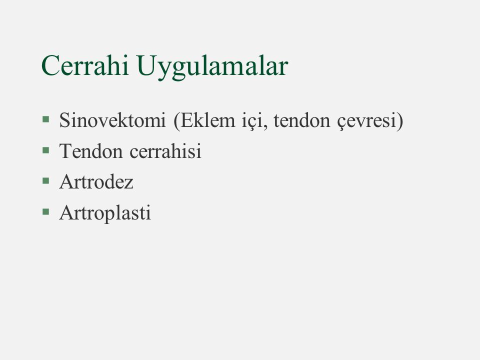 Cerrahi Uygulamalar §Sinovektomi (Eklem içi, tendon çevresi) §Tendon cerrahisi §Artrodez §Artroplasti