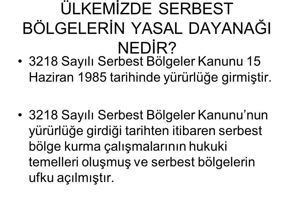 ÜLKEMİZDE SERBEST BÖLGELERİN YASAL DAYANAĞI NEDİR? 3218 Sayılı Serbest Bölgeler Kanunu 15 Haziran 1985 tarihinde yürürlüğe girmiştir. 3218 Sayılı Serb