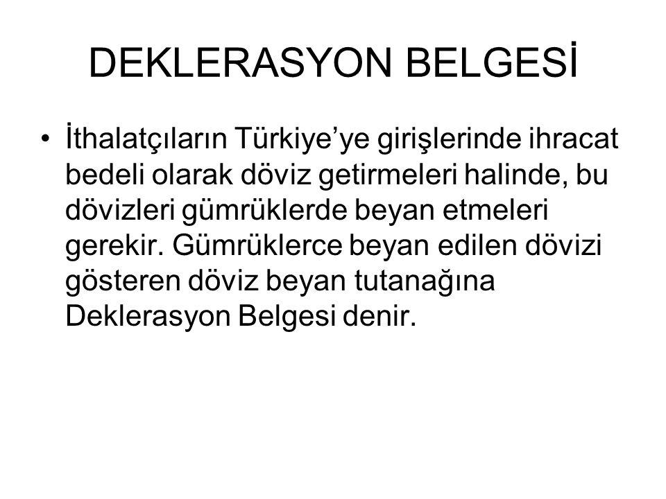 DEKLERASYON BELGESİ İthalatçıların Türkiye'ye girişlerinde ihracat bedeli olarak döviz getirmeleri halinde, bu dövizleri gümrüklerde beyan etmeleri ge