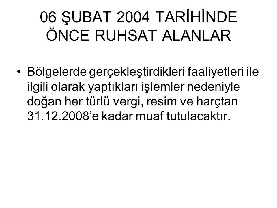 06 ŞUBAT 2004 TARİHİNDE ÖNCE RUHSAT ALANLAR Bölgelerde gerçekleştirdikleri faaliyetleri ile ilgili olarak yaptıkları işlemler nedeniyle doğan her türl