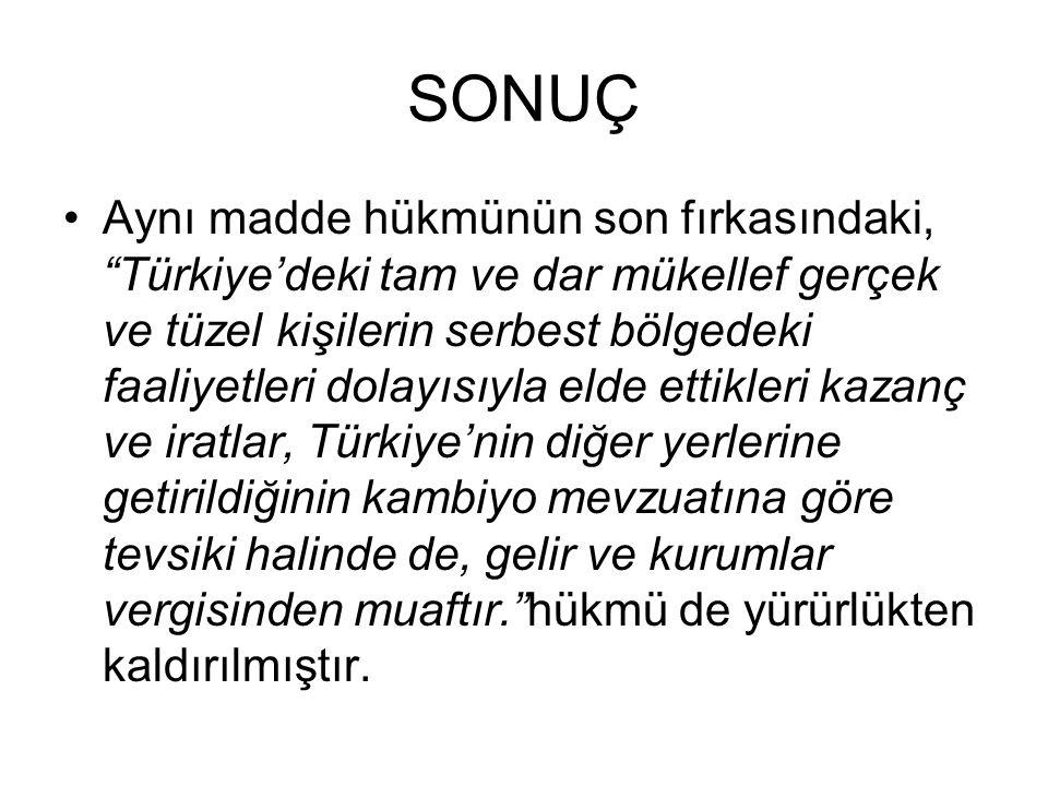 """SONUÇ Aynı madde hükmünün son fırkasındaki, """"Türkiye'deki tam ve dar mükellef gerçek ve tüzel kişilerin serbest bölgedeki faaliyetleri dolayısıyla eld"""