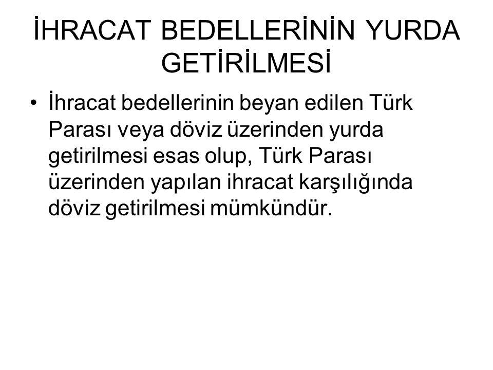 İHRACAT BEDELLERİNİN YURDA GETİRİLMESİ İhracat bedellerinin beyan edilen Türk Parası veya döviz üzerinden yurda getirilmesi esas olup, Türk Parası üze