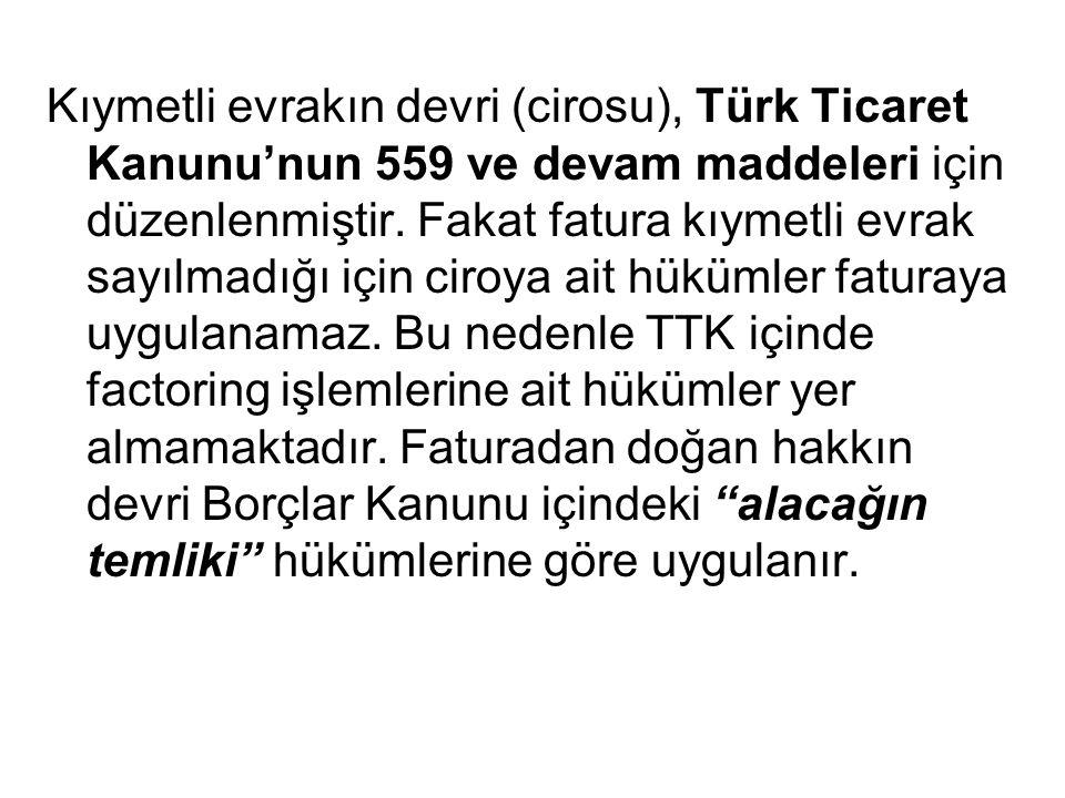 Kıymetli evrakın devri (cirosu), Türk Ticaret Kanunu'nun 559 ve devam maddeleri için düzenlenmiştir. Fakat fatura kıymetli evrak sayılmadığı için ciro